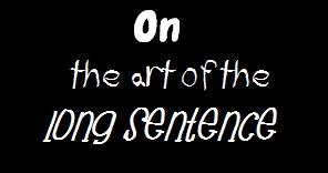 Writer Randal Eldon Greene's essay On the Art of the Long Sentence.