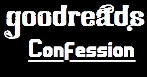 Goodreads Confession