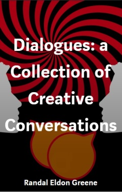 Dialogues: A Collection of Creative Conversations by Randal Eldon Greene