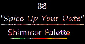 """888 """"Spice Up Your Date"""" Shimmer Palette"""