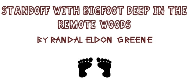 Standoff with Bigfoot Deep in the Remote Woods by Randal Eldon Greene