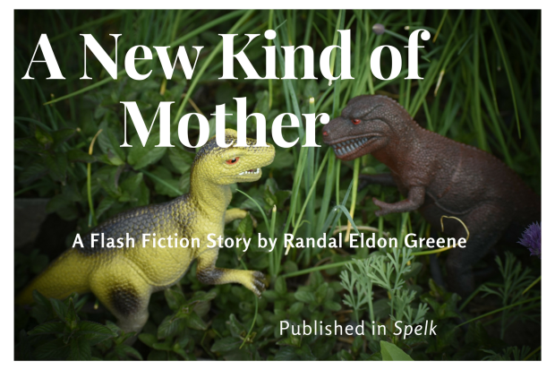 A New Kind of Mother - A Flash Fiction Story by Randal Eldon Greene