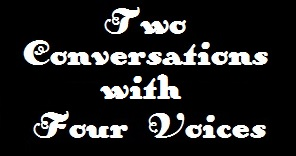 Two Conversations with Four Voices
