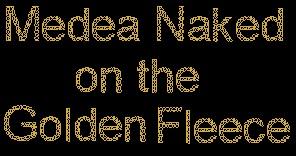Medea Naked on the Golden Fleece