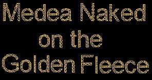 Medea Naked on the Golden Fleece