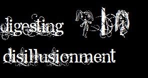 digesting disillusionment