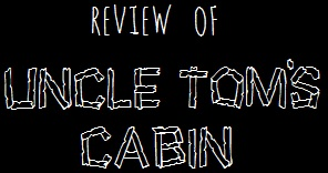 Review of Uncle Tom's Cabin