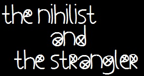 The Nihilist and the Strangler