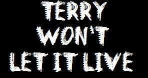 Terry Won't Let It Live