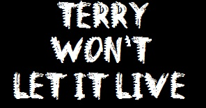 Terry Won't Let It Live