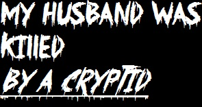 My Husband Was Killed by a Cryptid