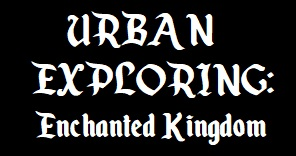 URBAN EXPLORING: Enchanted Kingdom