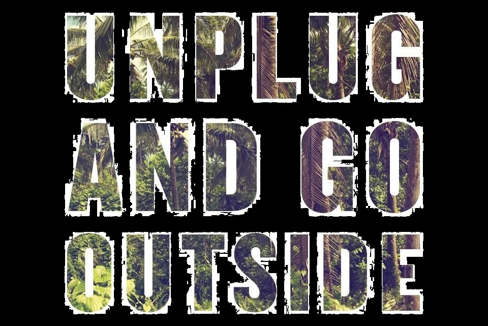 unplug and go outside