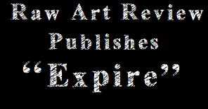 "Raw Art Review Publishes ""Expire"""